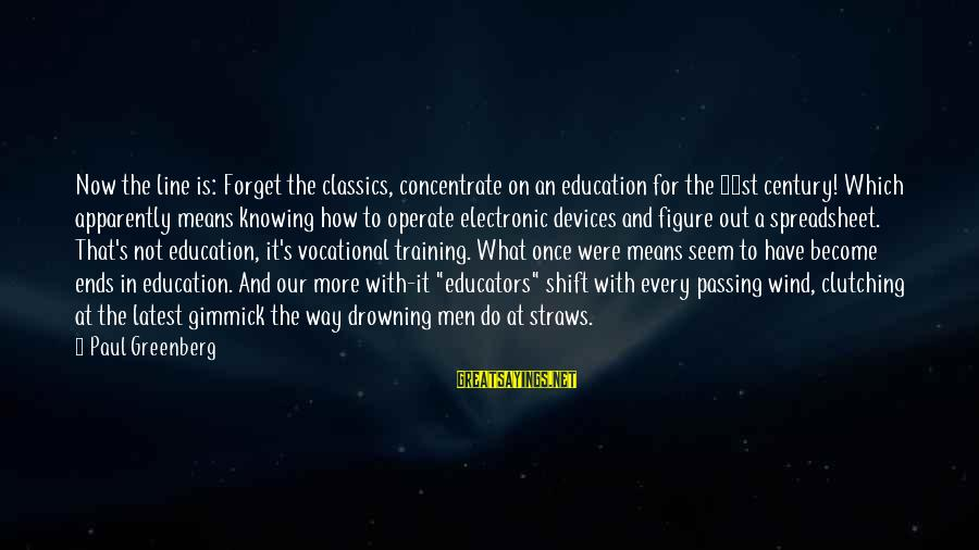 Clutching At Straws Sayings By Paul Greenberg: Now the line is: Forget the classics, concentrate on an education for the 21st century!