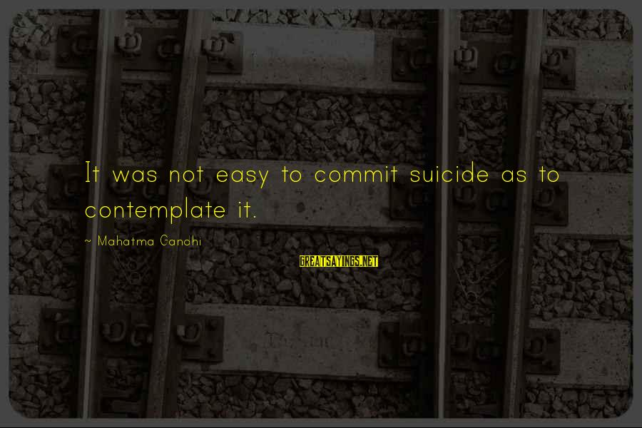 Cmake Remove Sayings By Mahatma Gandhi: It was not easy to commit suicide as to contemplate it.