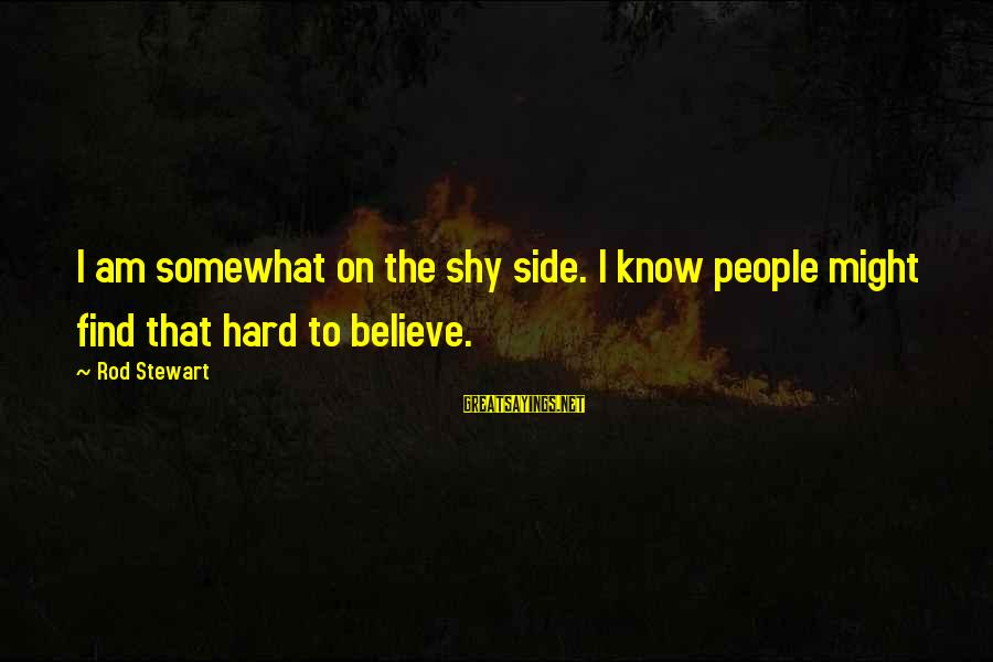 Cmcsa Historical Stock Sayings By Rod Stewart: I am somewhat on the shy side. I know people might find that hard to
