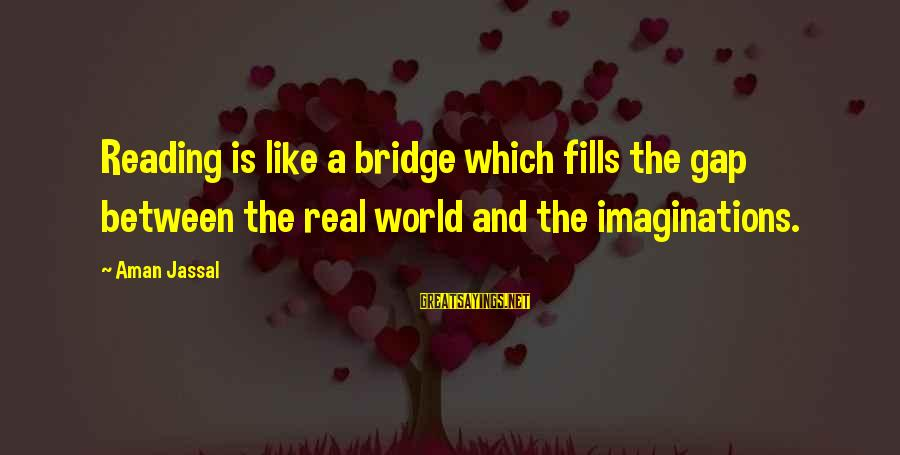 Cmd Echo Sayings By Aman Jassal: Reading is like a bridge which fills the gap between the real world and the