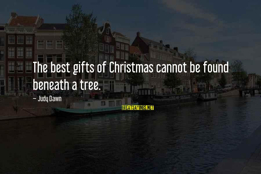 Cmd Echo Sayings By Judy Dawn: The best gifts of Christmas cannot be found beneath a tree.