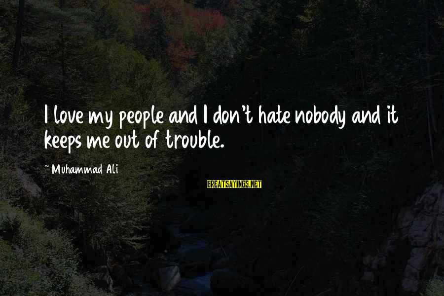 Cmd Echo Sayings By Muhammad Ali: I love my people and I don't hate nobody and it keeps me out of