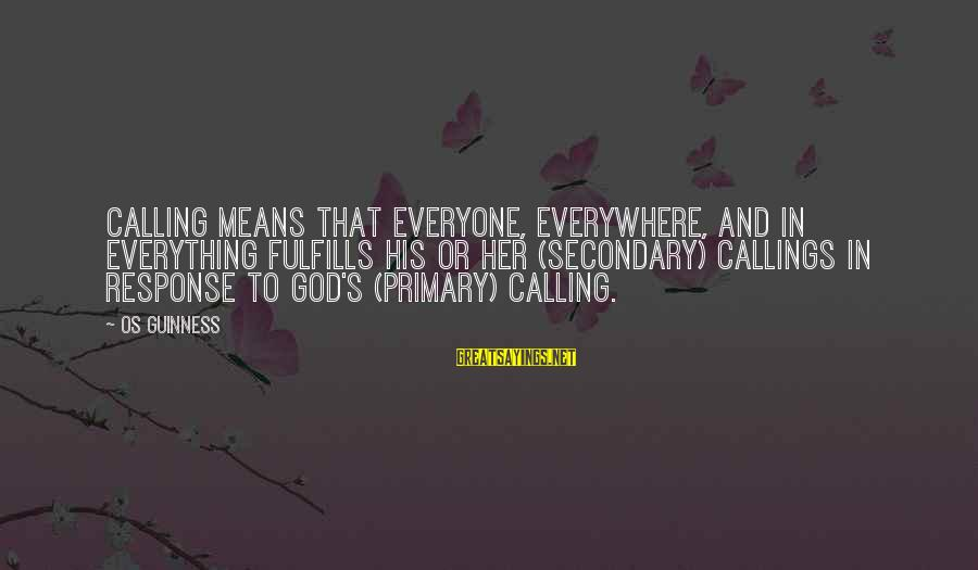 Cmd Echo Sayings By Os Guinness: Calling means that everyone, everywhere, and in everything fulfills his or her (secondary) callings in
