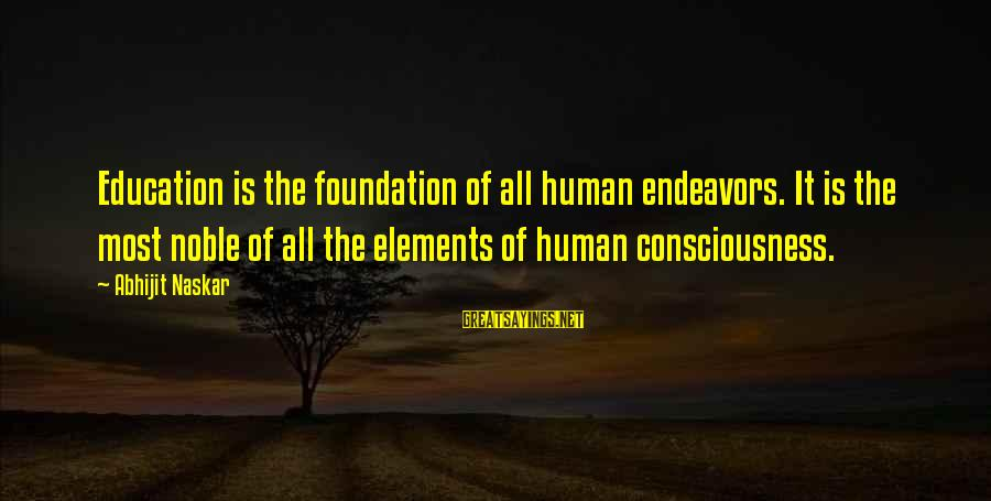 Co Education Brainy Sayings By Abhijit Naskar: Education is the foundation of all human endeavors. It is the most noble of all