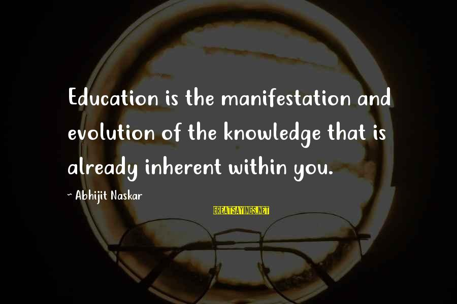 Co Education Brainy Sayings By Abhijit Naskar: Education is the manifestation and evolution of the knowledge that is already inherent within you.