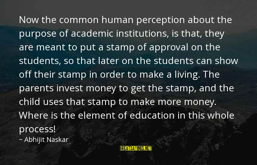 Co Education Brainy Sayings By Abhijit Naskar: Now the common human perception about the purpose of academic institutions, is that, they are