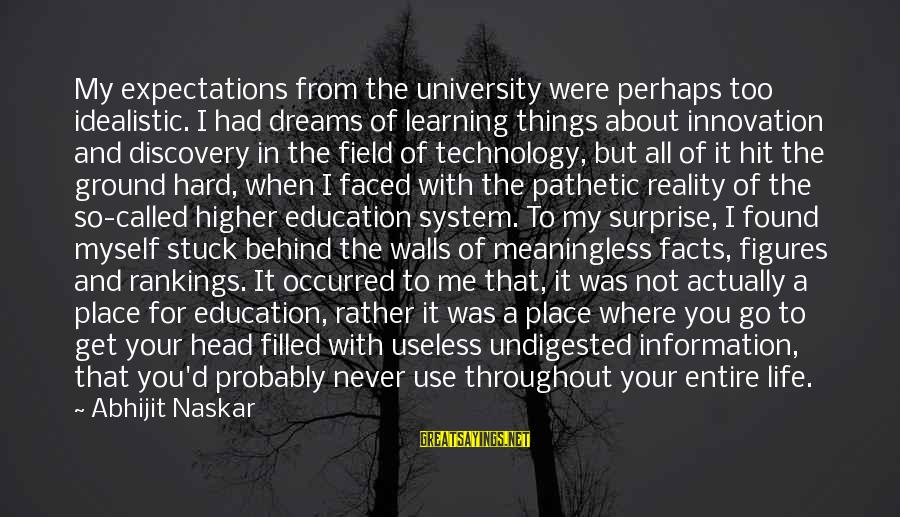 Co Education Brainy Sayings By Abhijit Naskar: My expectations from the university were perhaps too idealistic. I had dreams of learning things