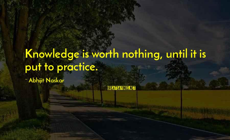 Co Education Brainy Sayings By Abhijit Naskar: Knowledge is worth nothing, until it is put to practice.