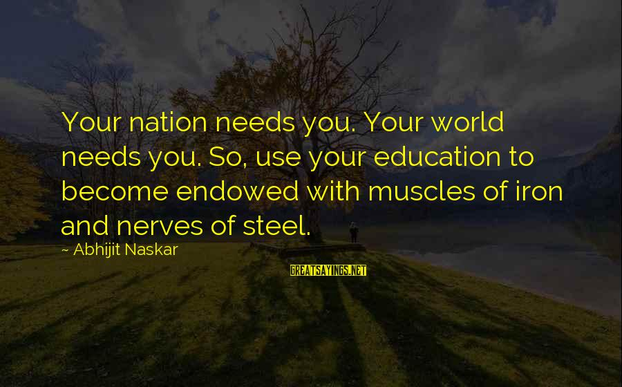 Co Education Brainy Sayings By Abhijit Naskar: Your nation needs you. Your world needs you. So, use your education to become endowed