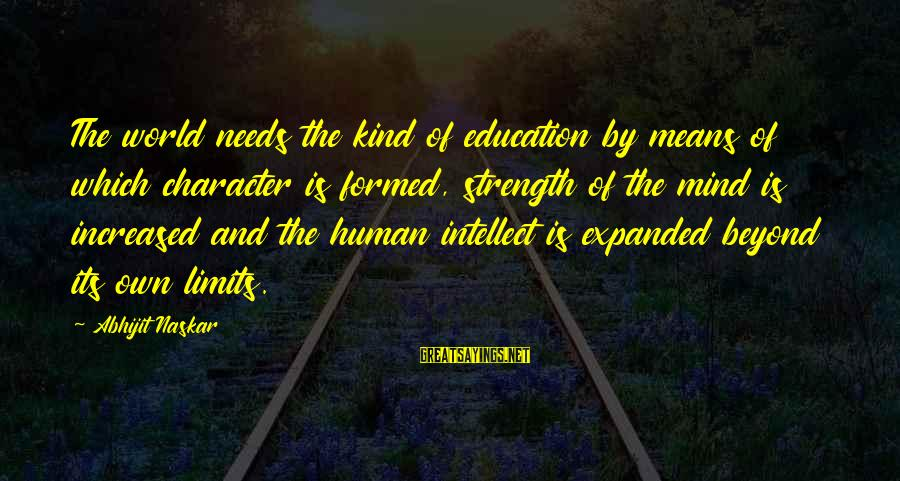 Co Education Brainy Sayings By Abhijit Naskar: The world needs the kind of education by means of which character is formed, strength