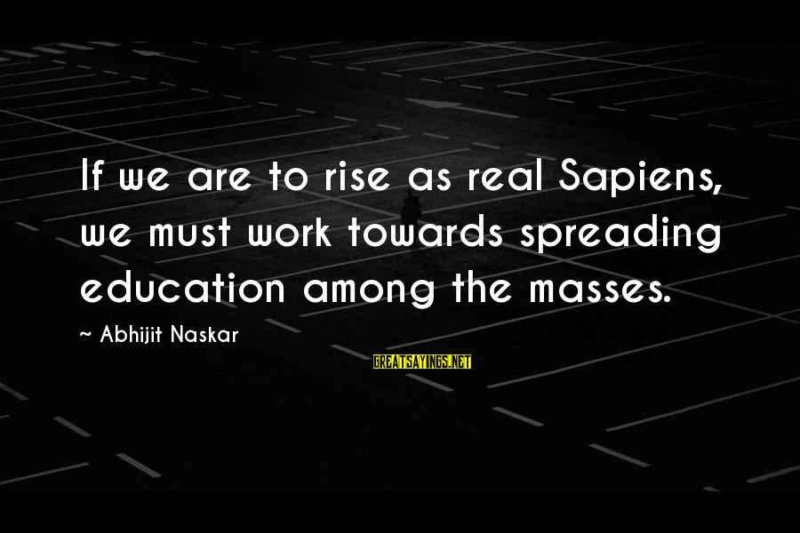 Co Education Brainy Sayings By Abhijit Naskar: If we are to rise as real Sapiens, we must work towards spreading education among