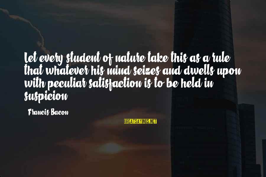 Co-op Student Sayings By Francis Bacon: Let every student of nature take this as a rule, that whatever his mind seizes