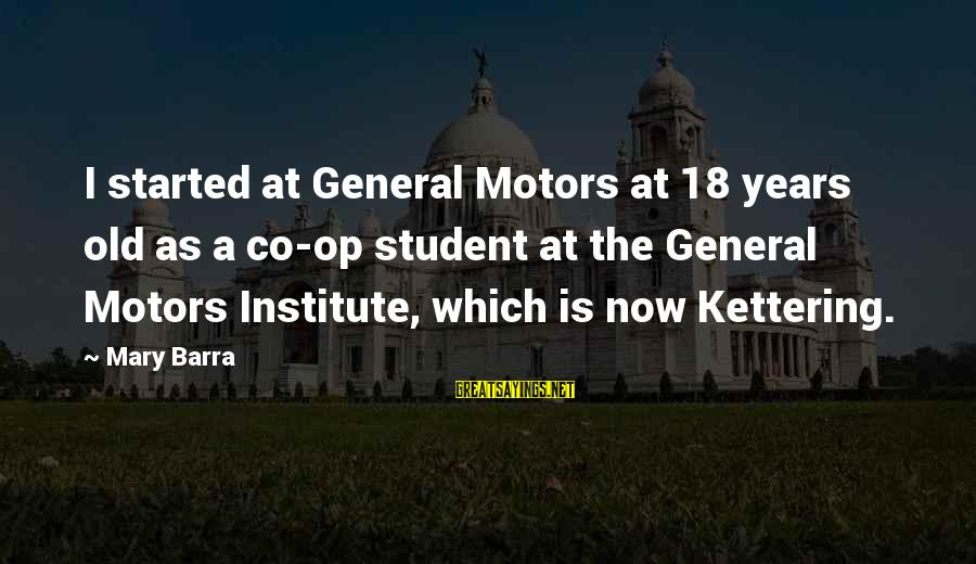 Co-op Student Sayings By Mary Barra: I started at General Motors at 18 years old as a co-op student at the