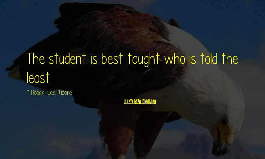 Co-op Student Sayings By Robert Lee Moore: The student is best taught who is told the least