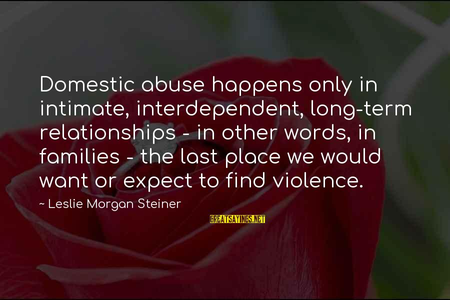 Coach Yoast Sayings By Leslie Morgan Steiner: Domestic abuse happens only in intimate, interdependent, long-term relationships - in other words, in families
