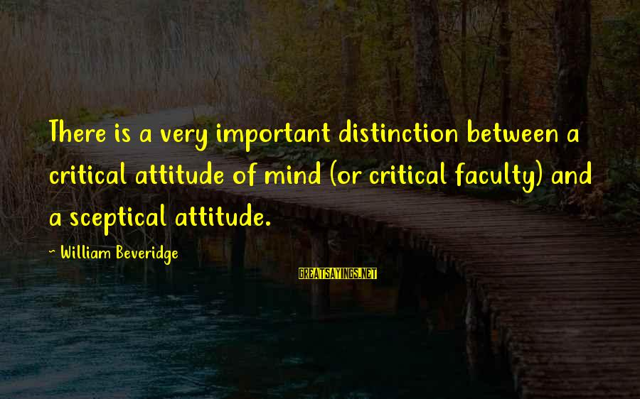 Coach Yoast Sayings By William Beveridge: There is a very important distinction between a critical attitude of mind (or critical faculty)
