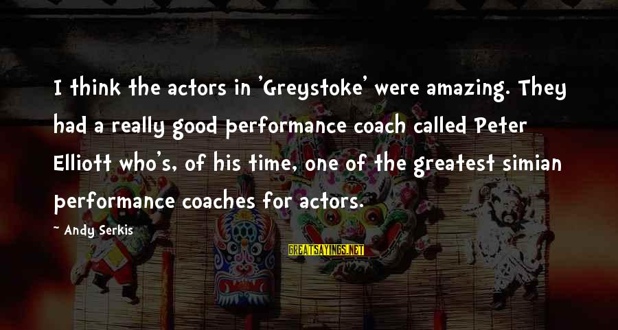Coach's Sayings By Andy Serkis: I think the actors in 'Greystoke' were amazing. They had a really good performance coach
