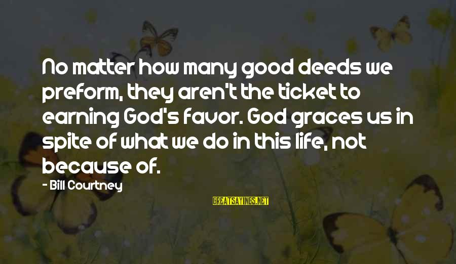 Coach's Sayings By Bill Courtney: No matter how many good deeds we preform, they aren't the ticket to earning God's
