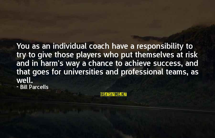 Coach's Sayings By Bill Parcells: You as an individual coach have a responsibility to try to give those players who