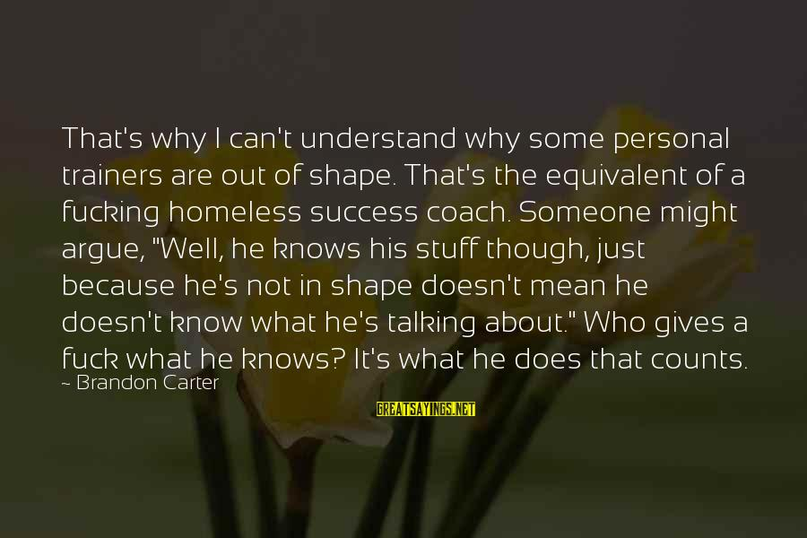 Coach's Sayings By Brandon Carter: That's why I can't understand why some personal trainers are out of shape. That's the