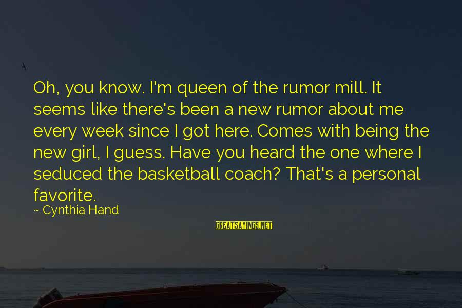Coach's Sayings By Cynthia Hand: Oh, you know. I'm queen of the rumor mill. It seems like there's been a