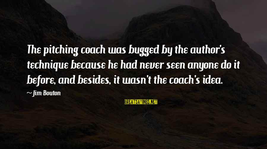 Coach's Sayings By Jim Bouton: The pitching coach was bugged by the author's technique because he had never seen anyone