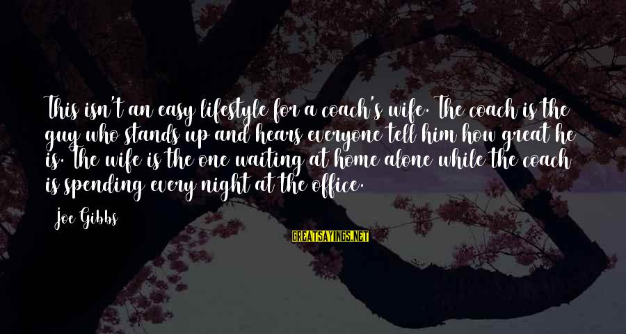 Coach's Sayings By Joe Gibbs: This isn't an easy lifestyle for a coach's wife. The coach is the guy who