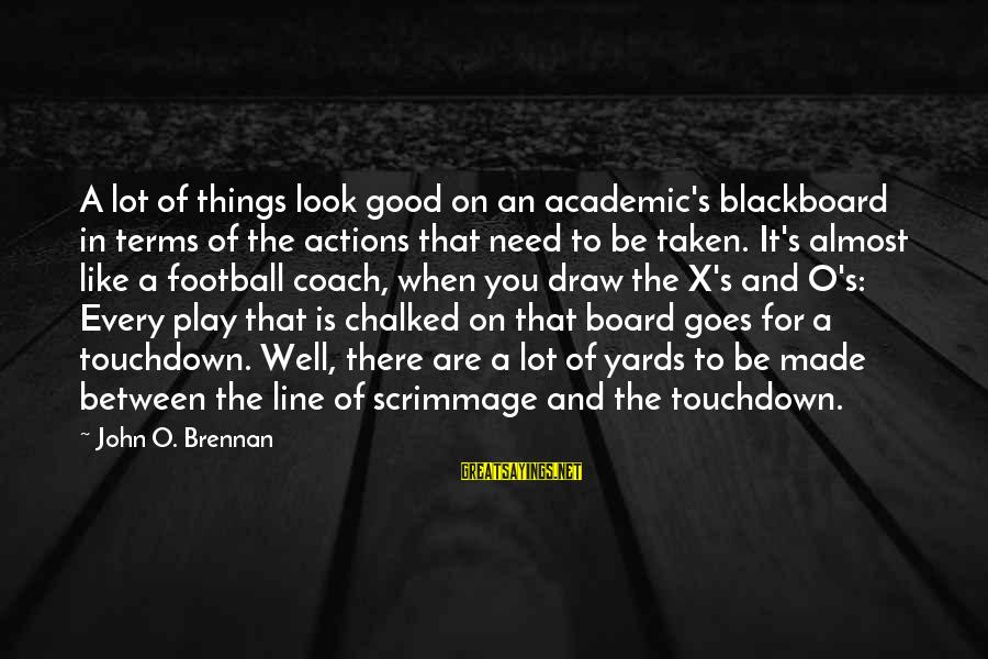 Coach's Sayings By John O. Brennan: A lot of things look good on an academic's blackboard in terms of the actions