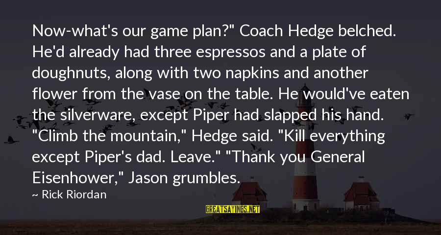 "Coach's Sayings By Rick Riordan: Now-what's our game plan?"" Coach Hedge belched. He'd already had three espressos and a plate"