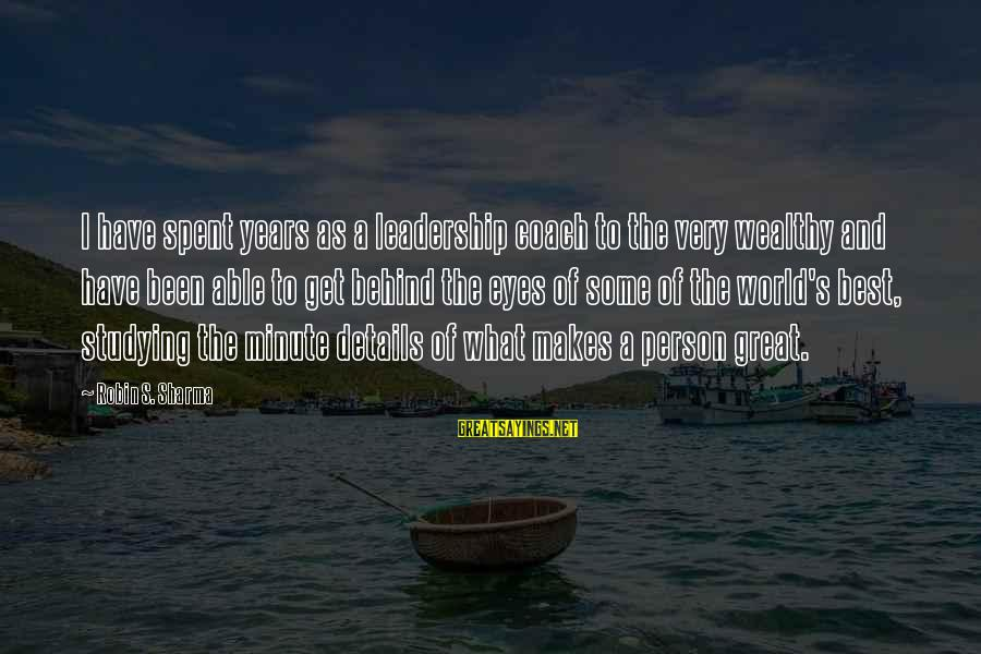 Coach's Sayings By Robin S. Sharma: I have spent years as a leadership coach to the very wealthy and have been