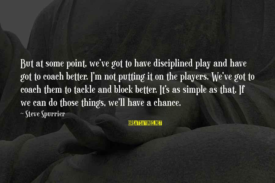 Coach's Sayings By Steve Spurrier: But at some point, we've got to have disciplined play and have got to coach