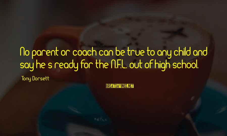 Coach's Sayings By Tony Dorsett: No parent or coach can be true to any child and say he's ready for