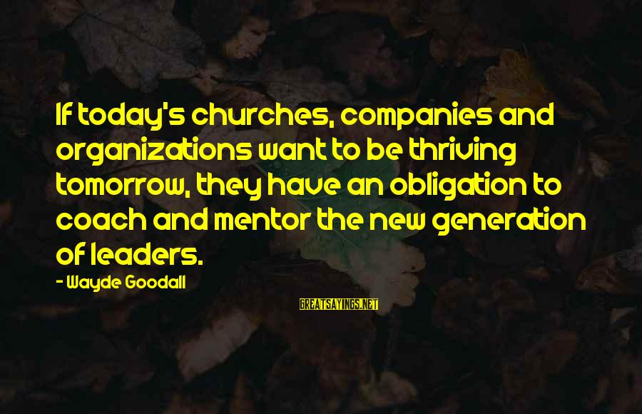 Coach's Sayings By Wayde Goodall: If today's churches, companies and organizations want to be thriving tomorrow, they have an obligation