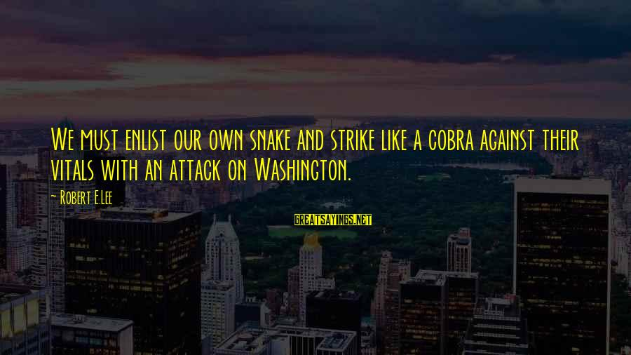 Cobra Snake Sayings By Robert E.Lee: We must enlist our own snake and strike like a cobra against their vitals with