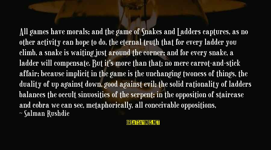Cobra Snake Sayings By Salman Rushdie: All games have morals; and the game of Snakes and Ladders captures, as no other