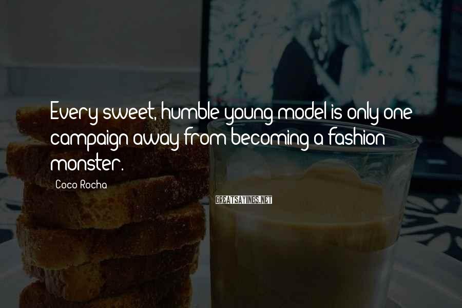 Coco Rocha Sayings: Every sweet, humble young model is only one campaign away from becoming a fashion monster.