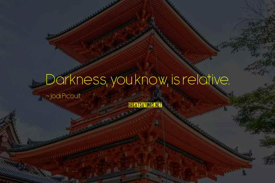 Coconut Records Sayings By Jodi Picoult: Darkness, you know, is relative.