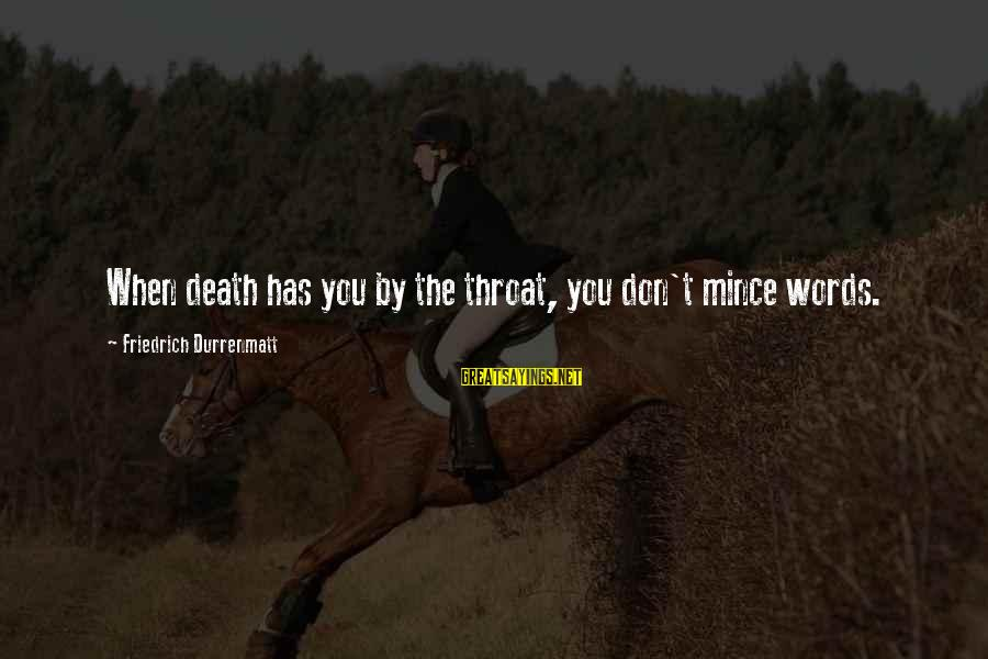 Cod 2 Death Sayings By Friedrich Durrenmatt: When death has you by the throat, you don't mince words.