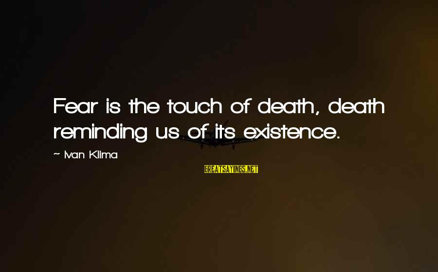 Cod 2 Death Sayings By Ivan Klima: Fear is the touch of death, death reminding us of its existence.