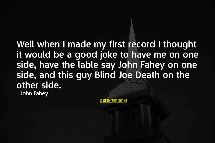 Cod 2 Death Sayings By John Fahey: Well when I made my first record I thought it would be a good joke