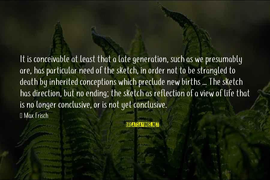 Cod 2 Death Sayings By Max Frisch: It is conceivable at least that a late generation, such as we presumably are, has