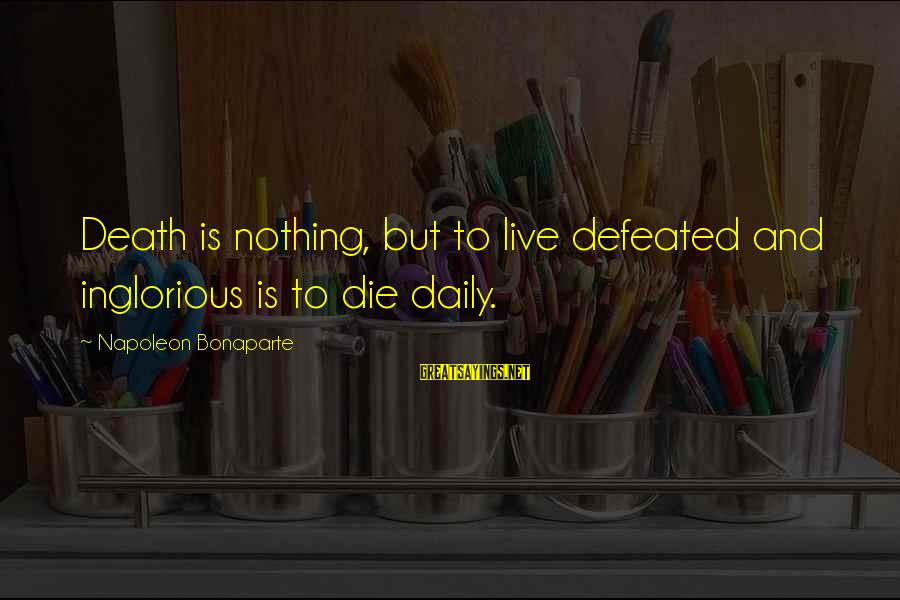 Cod 2 Death Sayings By Napoleon Bonaparte: Death is nothing, but to live defeated and inglorious is to die daily.