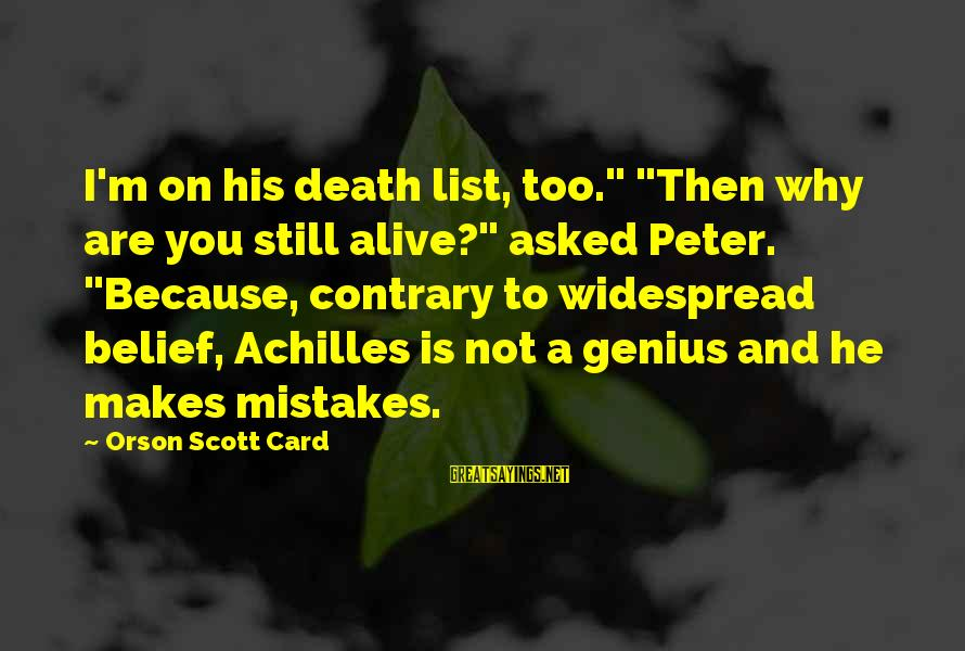 """Cod 2 Death Sayings By Orson Scott Card: I'm on his death list, too."""" """"Then why are you still alive?"""" asked Peter. """"Because,"""