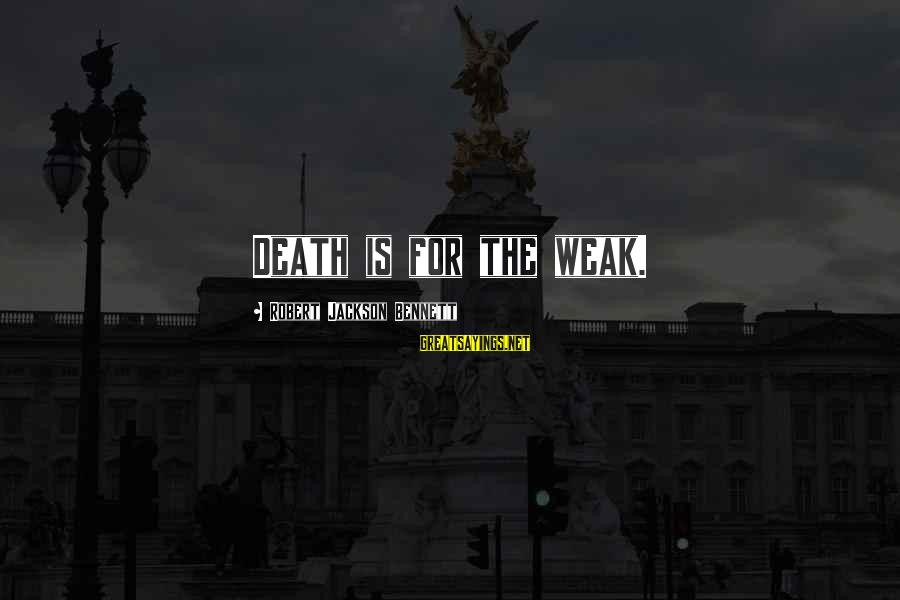 Cod 2 Death Sayings By Robert Jackson Bennett: Death is for the weak.
