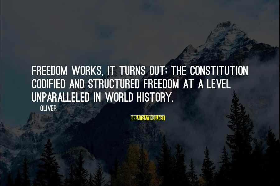 Codified Constitution Sayings By Oliver: Freedom works, it turns out; the Constitution codified and structured freedom at a level unparalleled
