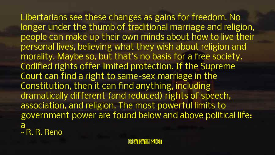Codified Constitution Sayings By R. R. Reno: Libertarians see these changes as gains for freedom. No longer under the thumb of traditional