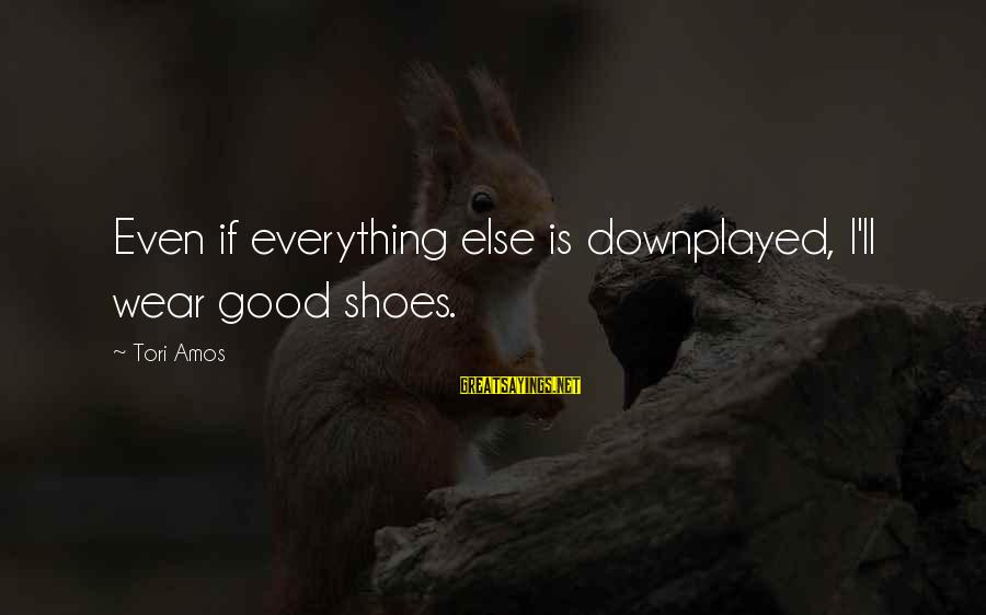 Coffee Deprived Sayings By Tori Amos: Even if everything else is downplayed, I'll wear good shoes.