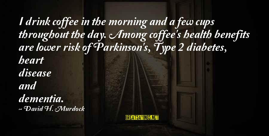 Coffee In The Morning Sayings By David H. Murdock: I drink coffee in the morning and a few cups throughout the day. Among coffee's