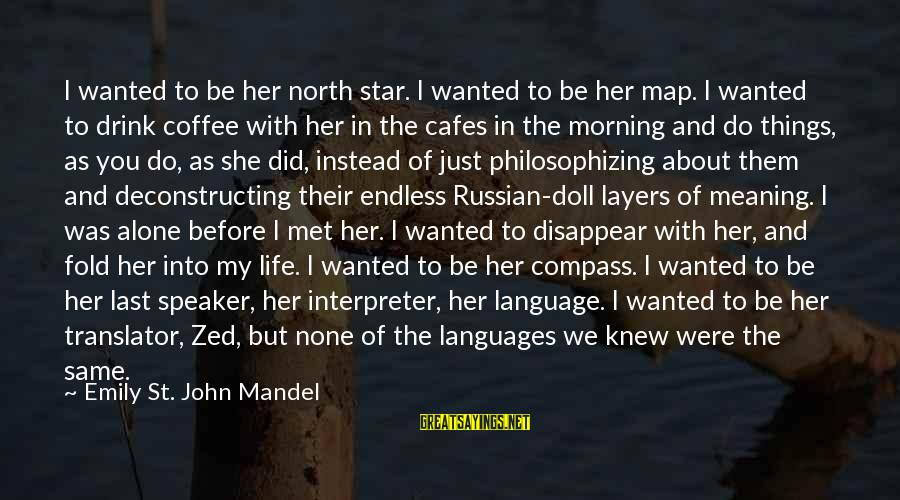 Coffee In The Morning Sayings By Emily St. John Mandel: I wanted to be her north star. I wanted to be her map. I wanted