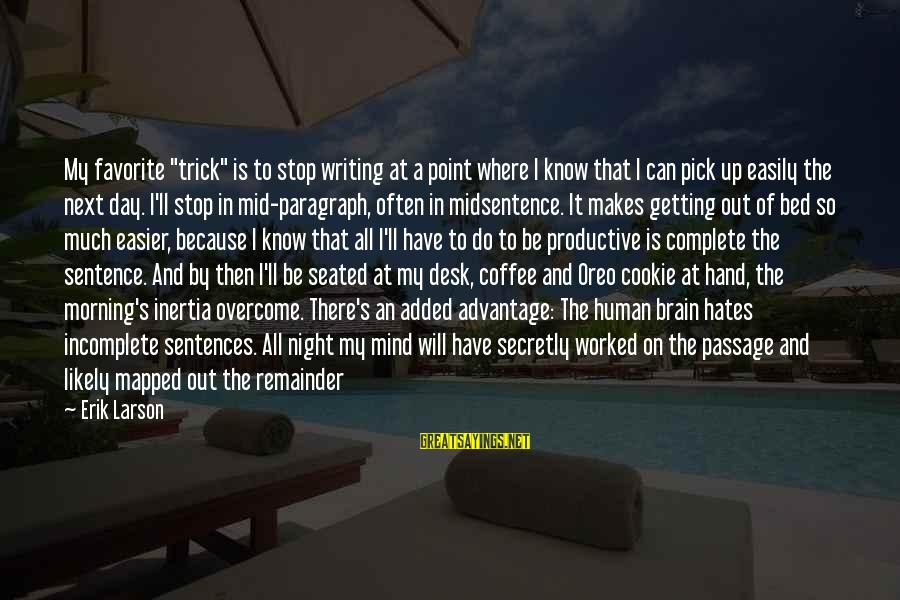"""Coffee In The Morning Sayings By Erik Larson: My favorite """"trick"""" is to stop writing at a point where I know that I"""